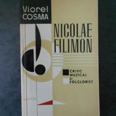 VIOREL COSMA - NICOLAE FILIMON. CRITIC MUZICAL SI FOLCLORIST
