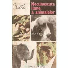 Necunoscuta Lume A Animalelor - Constant Mihailescu