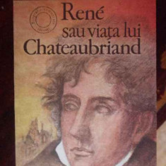 Rene Sau Viata Lui Chateaubriand - Andre Maurois ,302130