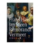 Frans Hals, Jan Steen, Rembrandt, Vermeer