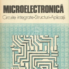 Microelectronica - Circuite integrate. Structuri. Aplicatii