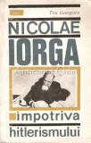 Nicolae Iorga. Impotriva Hitlerismului - Titu Georgescu