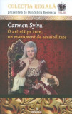 CARMEN SYLVA O ARTISTA PE TRON, UN MONUMENT DE SENSIBILITATE - DAN SILVIU BOERESCU VOL.III