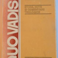 QUO VADIS? STUDII , NOTE SI COMENTARII TEOLOGICE de NICOLAE CORNEANU , 1990