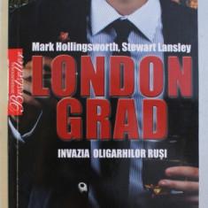 LONDONGRAD , INVAZIA OLIGARHILOR RUSI de MARK HOLLINGSWORTH si STEWART LANSLEY , 2010