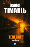 Tenebre. vol 2 Labirintul/Daniel Timariu