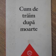 CUM DE TRAIM DUPA MOARTE - RICHARD STEINPACH