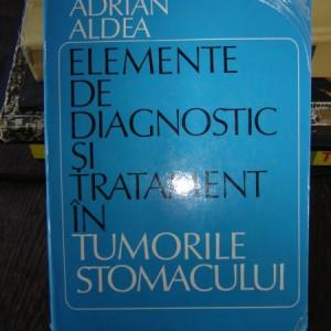 ELEMENTE DE DIAGNOSTIC SI TRATAMENT IN TUMORILESTOMACULUI - ADRIAN ALDEA