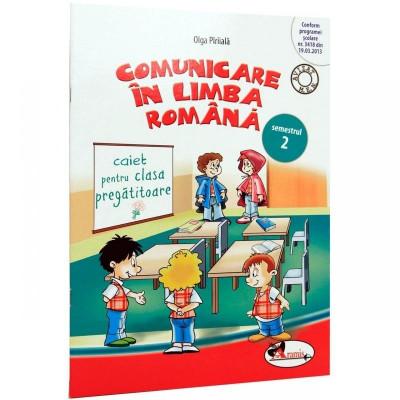 Comunicare in limba romana clasa pregatitoare. Caiet sem.2 - Olga Piriiala foto