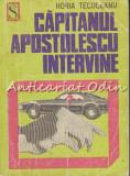Cumpara ieftin Capitanul Apostolescu Intervine - Horia Tecuceanu