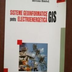 Sisteme geoinformatice GIS pentru electroenergetica- Mircea Badut, Polirom