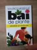 BAI DE PLANTE . SANATATE SI VINDECARE de MAURICE MESSEGUE , 1997
