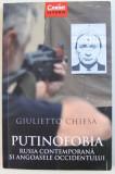 PUTINOFOBIA: RUSIA CONTEMPORANA SI ANGOASELE OCCIDENTULUI de GIULIETTO CHISA , 2016