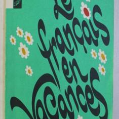 LE FRANCAIS EN VACANCES - LIVRE DE LECTURE EN FRANCAIS POUR LES 5 - 7 ES DE L ' ECOLE SECONDAIRE par T. E. VOLKOVA , EDITIE IN FRANCEZA - RUSA , 1988