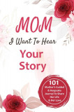 Mom, I Want to Hear Your Story 101 Mother's Guided & Keepsake Journal To Share Her Life and Her Love: 101 Father's Guided & Keepsake Journal To Share