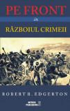 Pe front in Razboiul Crimeii | Robert B. Edgerton