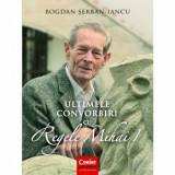 Ultimele convorbiri cu Regele Mihai I/Bogdan Serban-Iancu, Corint