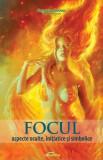 Focul. Aspecte oculte, initiatice si simbolice, Gregorian Bivolaru