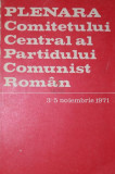 PLENARA COMITETULUI CENTRAL AL PARTIDULUI COMUNIST ROMAN 3 - 5 NOIEMBRIE 1971 - EMIL BODNARAS , MIRCEA MALITA