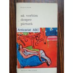 SA VORBIM DESPRE PICTURA - ANDRE LHOTE