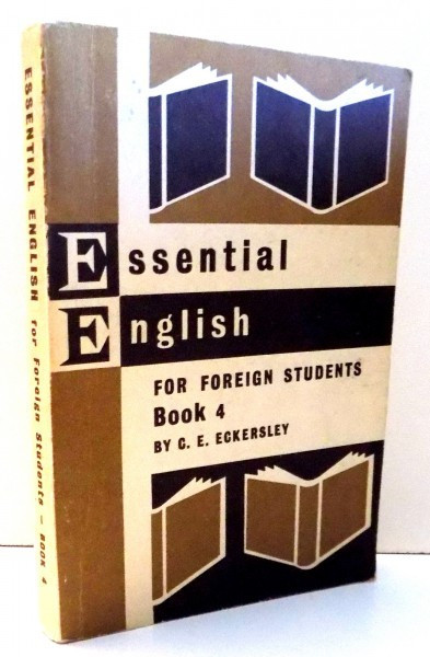 ESSENTIAL ENGLISH FOR FOREIGN STUDENTS BOOK 4 by C.E.ECKERSLEY , 1963