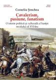 Cavalerism, pasiune, fanatism