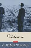 Cumpara ieftin Disperare. Ed. 2019/Vladimir Nabokov