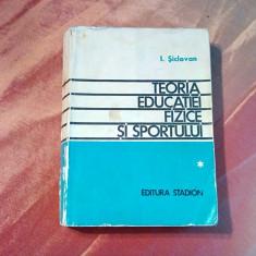 TEORIA EDUCATIEI FIZICE SI SPORTULUI - I. Siclovan -  Stadion, 1970, 479 p.