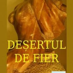 Cumpara ieftin Desertul de fier/Nicolae Melinescu