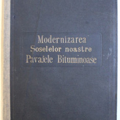 CONTRIBUTIUNE LA STUDIUL MODERNIZARII SOSELELOR NOASTRE - PAVAJELE BITUMINOASE de ANDRIESCU - CALE , 1932
