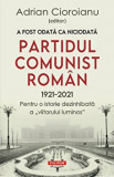 Cumpara ieftin A fost odata ca niciodata. Partidul Comunist Roman (1921-2021). Pentru o istorie dezinhibata a viitorului luminos/Adrian Cioroianu