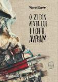 O zi din viata lui Teofil Avram | Viorel Savin
