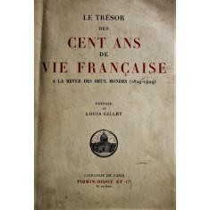 LE TRESOR DES CENT ANS DE VIE FRANCAISE (IN LIMBA FRANCEZA)