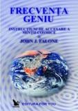 Frecventa geniu. Instructiuni de accesare a mintii cosmice de John J. Falone/John J.Falone