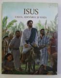 ISUS - CALEA , ADEVARUL SI VIATA , 2015