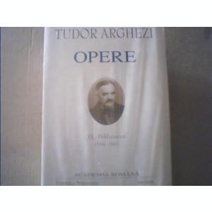 Tudor Arghezi - OPERE { volumul IX } / Publicistica { 1941-1947 ] / 2006