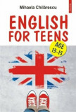 English for Teens/Mihaela Chilarescu, Polirom