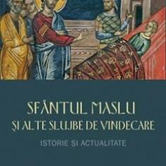 Sfantul Maslu si alte slujbe de vindecare - istorie si actualitate/Petru Pruteanu