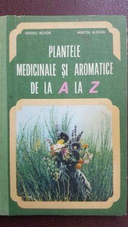 Plantele medicinale si aromatice de la A la Z-Ovidiu Bujor, Mircea Alexan