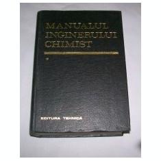 MANUALUL INGINERULUI CHIMIST- VOL I