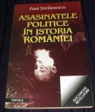 Asasinatele politice in istoria Romaniei - Paul Stefanescu, documente istorice, Alta editura, 2002