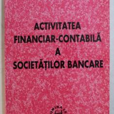 ACTIVITATEA FINANCIAR - CONTABILA A SOCIETATILOR BANCARE de FLORIN COMAN , 2002