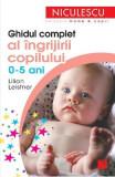 Ghidul complet al ingrijirii copilului 0-5 ani - Lilian Leistner