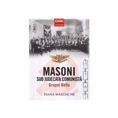 Masonii sub judecata comunista. Grupul Bellu