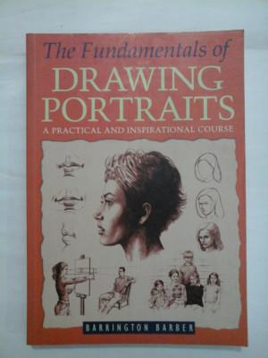 The Fundamentals of DRAWING PORTRAITS A PRACTICAL AND INSPIRATIONAL COURSE (Noțiunile de bază ale portretelor de desen, UN CURS PRACTIC ) - foto