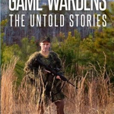 Game Wardens: The Untold Stories