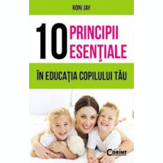 10 principii esențiale în educația copilului tău