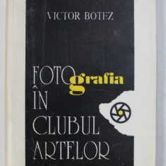 FOTOGRAFIA IN CLUBUL ARTELOR de VICTOR BOTEZ