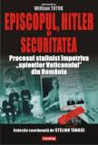Episcopul, Hitler şi Securitatea. Procesul stalinist împotriva spionilor Vaticanului din România