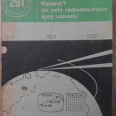 RADARUL? UN OCHI RADIOELECTRONIC SPRE UNIVERS! - MIHAI ROMEO, I. OANCEA, ELISABE